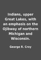 Indians, upper Great Lakes, with an emphasis…
