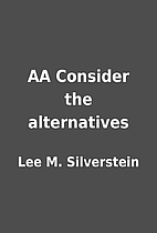 AA Consider the alternatives by Lee M.…