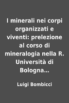 I minerali nei corpi organizzati e viventi:…