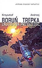 Zagubiona przyszłość by Krzysztof Boruń