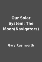 Our Solar System: The Moon(Navigators) by…