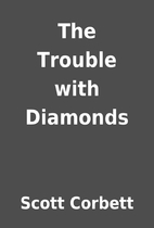 The Trouble with Diamonds by Scott Corbett