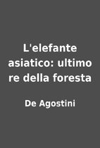 L'elefante asiatico: ultimo re della foresta…