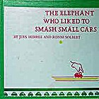 The Elephant Who Liked To Smash Small Cars…