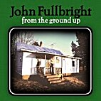 From the Ground Up [sound recording] by John…