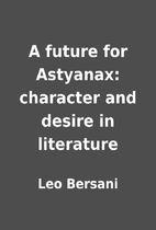 A future for Astyanax: character and desire…