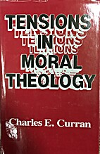 Tensions in Moral Theology by Charles E.…