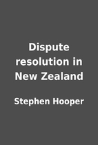 Dispute resolution in New Zealand by Stephen…