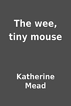 The wee, tiny mouse by Katherine Mead