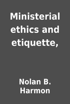 Ministerial ethics and etiquette, by Nolan…