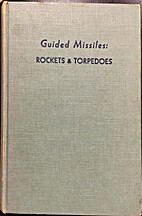 Guided missiles: rockets & torpedoes,…