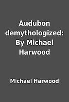 Audubon demythologized: By Michael Harwood…