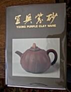 Yixing Purple Clay Ware. by LIANG Baiquan.