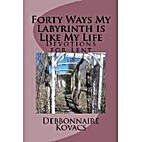 Forty Ways My Labyrinth is Like My Life by…
