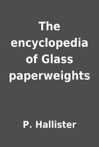 The encyclopedia of Glass paperweights by P.…