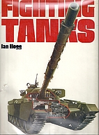 Fighting tanks by Ian V. Hogg