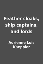 Feather cloaks, ship captains, and lords by…