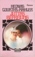 Juttas Befreiung by Hedwig Courths-Mahler