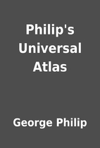 Philip's Universal Atlas by George Philip
