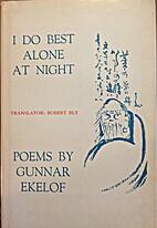 I Do Best Alone at Night. by Gunnar Ekelof