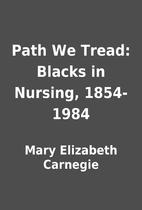 Path We Tread: Blacks in Nursing, 1854-1984…