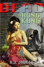 Dead in Hong Kong by R.J. Jagger