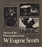 W. Eugene Smith, master of the photographic…