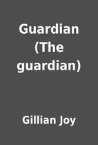 Guardian (The guardian) by Gillian Joy