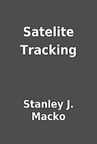 Satelite Tracking by Stanley J. Macko