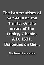 The two treatises of Servetus on the…