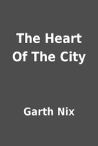 The Heart Of The City by Garth Nix