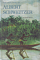 The True Story of Albert Schweitzer,…