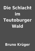 Die Schlacht im Teutoburger Wald by Bruno…