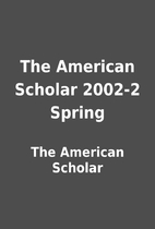 The American Scholar 2002-2 Spring by The…