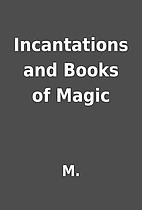 Incantations and Books of Magic by M.