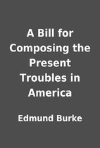 A Bill for Composing the Present Troubles in…