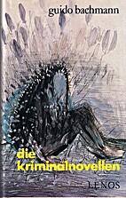 Die Kriminalnovellen by Guido Bachmann