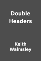 Double Headers by Keith Walmsley