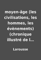 moyen-âge (les civilisations, les…