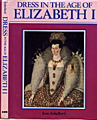 Dress in the Age of Elizabeth I by Jane…