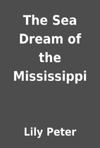 The Sea Dream of the Mississippi by Lily…