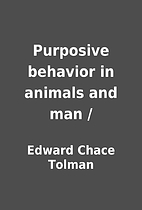 Purposive behavior in animals and man / by…