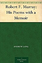 Robert F. Murray: His Poems with a Memoir by…