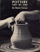 Pottery step-by-step by Henry Trevor