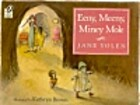 Eeny, Meeny, Miney Mole by Jane Yolen