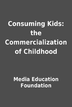 Consuming Kids: the Commercialization of…