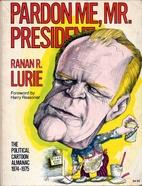 Pardon me, Mr. President! by Ranan R Lurie