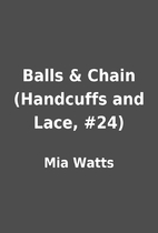 Balls & Chain (Handcuffs and Lace, #24) by…