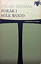 Forår i Milk Wood : et spil for stemmer by…