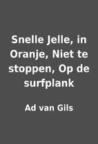 Snelle Jelle, in Oranje, Niet te stoppen, Op…